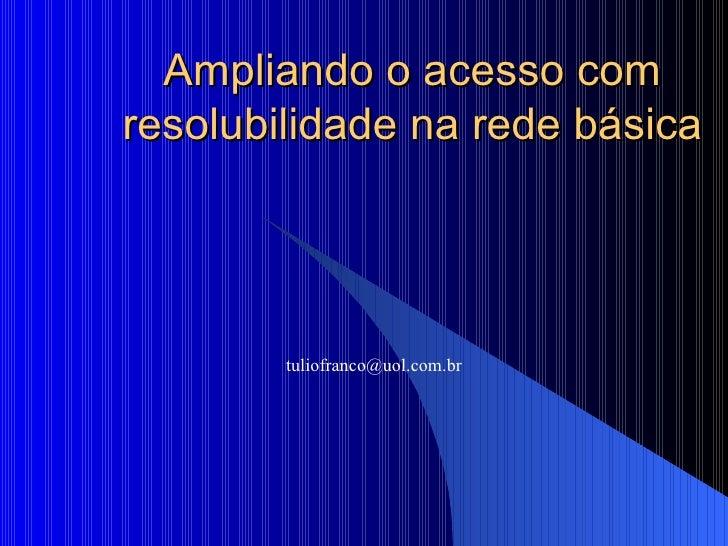 Ampliando o acesso com resolubilidade na rede básica [email_address]