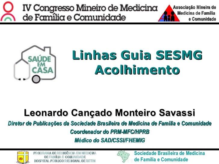 Linhas Guia SESMG Acolhimento Leonardo Cançado Monteiro Savassi Diretor de Publicações da Sociedade Brasileira de Medicina...