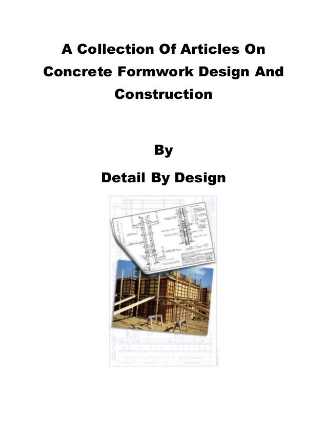 A Collection Of Articles OnConcrete Formwork Design And         Construction              By       Detail By Design