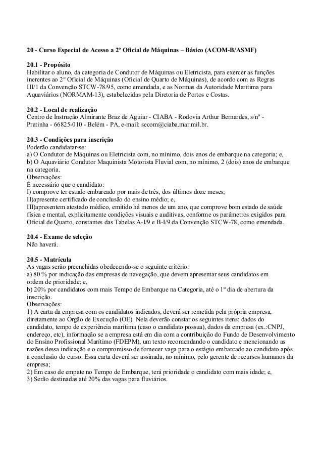 20 - Curso Especial de Acesso a 2º Oficial de Máquinas – Básico (ACOM-B/ASMF) 20.1 - Propósito Habilitar o aluno, da categ...