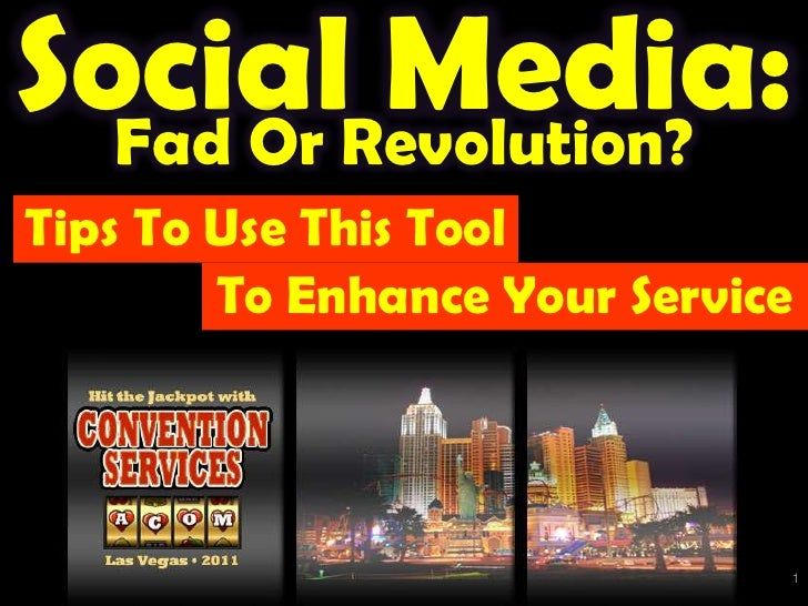 Social Media: <br />Fad Or Revolution? <br />Tips To Use This Tool<br />To Enhance Your Service <br />In the 24-7Networked...