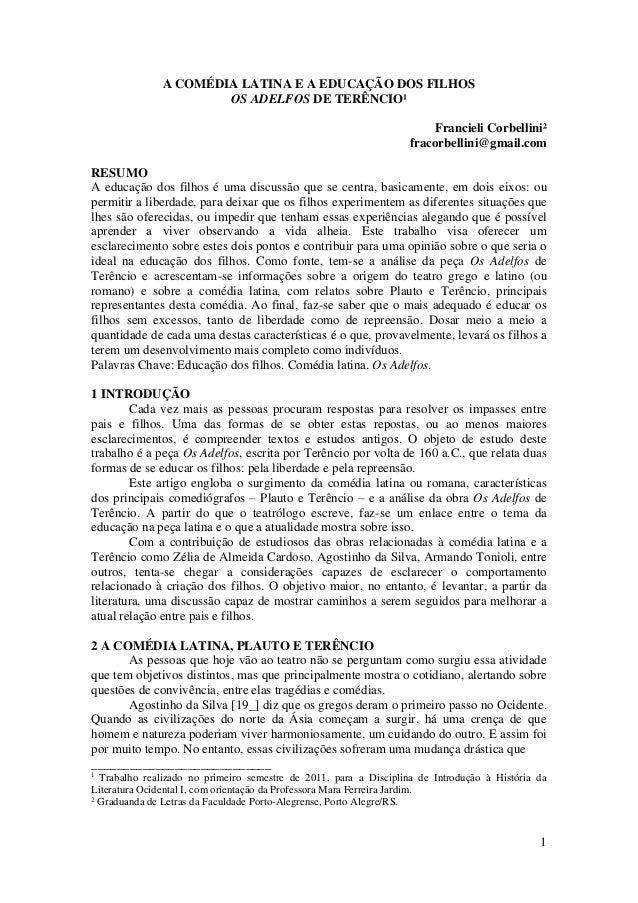 1 A COMÉDIA LATINA E A EDUCAÇÃO DOS FILHOS OS ADELFOS DE TERÊNCIO¹ Francieli Corbellini² fracorbellini@gmail.com RESUMO A ...
