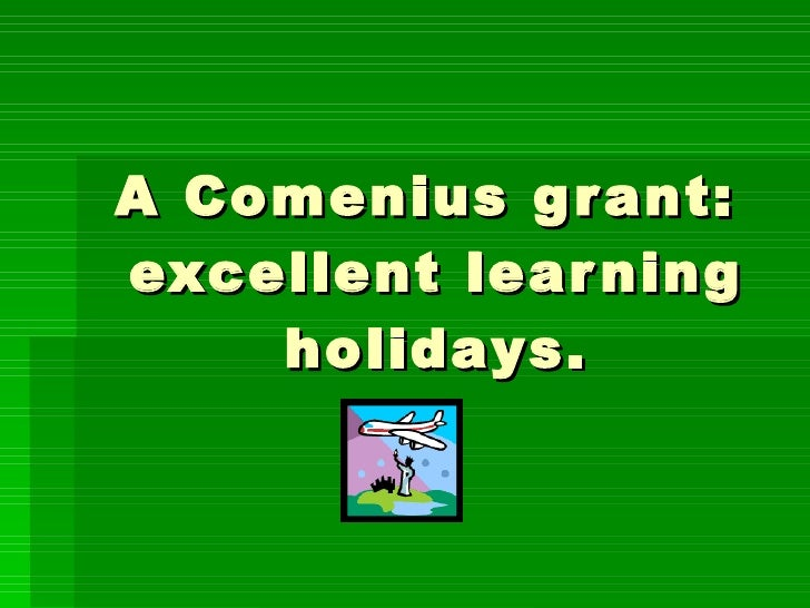 A Comenius grant:  excellent learning holidays.