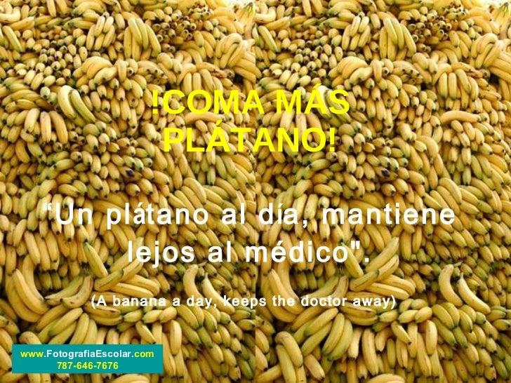 """!COMA MÁS PL Á TANO! """"Un pl á tano al d í a, mantiene lejos al médico"""". (A banana a day, keeps the doctor away)   www..."""
