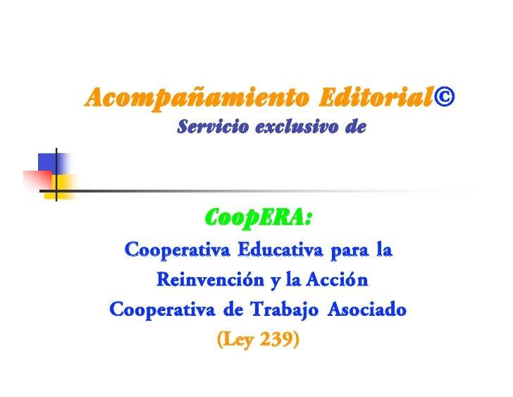 Acompañamiento Editorial©        Servicio exclusivo de           CoopERA:  Cooperativa Educativa para la     Reinvención y...