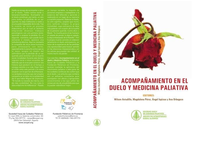 ACOMPAÑAMIENTO EN EL DUELO Y MEDICINA PALIATIVA1º Edición. San Sebastián, 2007Editores: Wilson Astudillo A. Magdalena Pére...