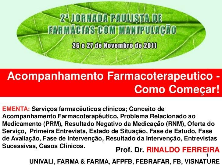 Acompanhamento Farmacoterapeutico -                    Como Começar!EMENTA: Serviços farmacêuticos clínicos; Conceito deAc...