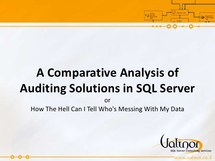 A Comparative Analysis of Auditing Solutions in SQL Server or How The Hell Can I Tell Who's Messing With My Data<br />