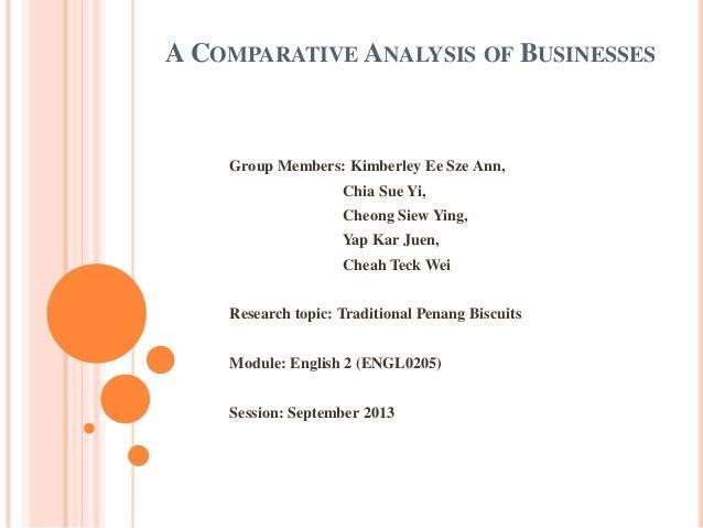 A COMPARATIVE ANALYSIS OF BUSINESSES  Group Members: Kimberley Ee Sze Ann,  Chia Sue Yi, Cheong Siew Ying, Yap Kar Juen, C...