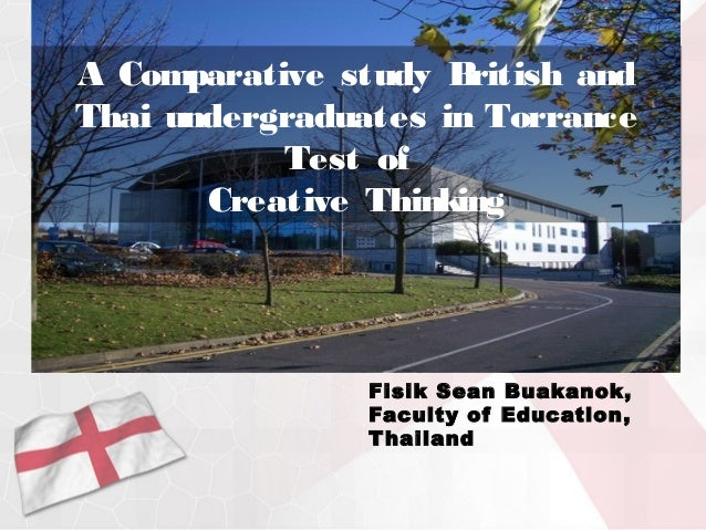A Comparative study B ritish andThai undergraduates in Torrance           Test of       Creative Thinking                F...