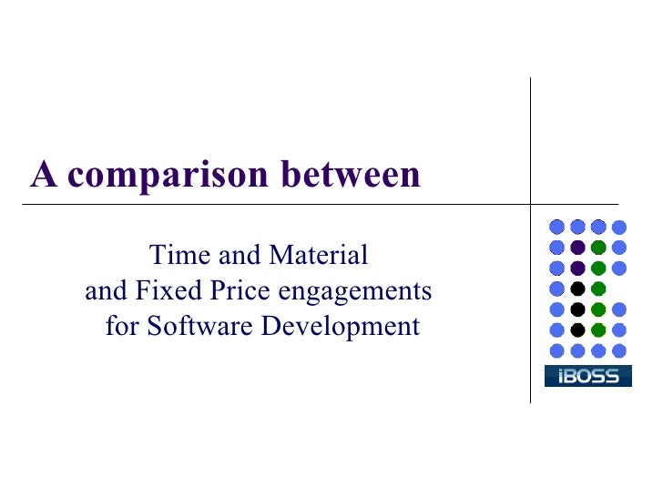 A comparison between Time and Material  and Fixed Price engagements  for Software Development