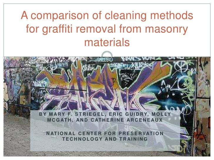 A comparison of cleaning methods for graffiti removal from masonry                materials   B Y M A R Y F. S T R I E G E...