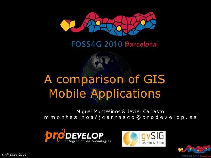 A comparison of GIS                    Mobile Applications                          Miguel Montesinos & Javier Carrasco   ...