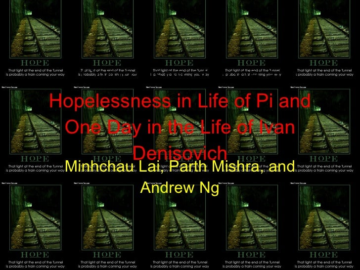 A Comparison of Hope and  Hopelessness in Life of Pi and One Day in the Life of Ivan Denisovich <ul><li>Minhchau Lai, Part...