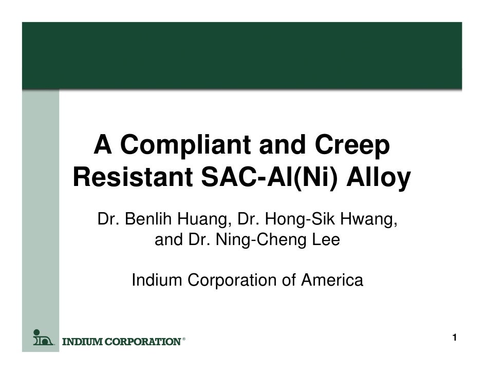 A Compliant and CreepResistant SAC-Al(Ni) Alloy Dr. Benlih Huang, Dr. Hong-Sik Hwang,        and Dr. Ning-Cheng Lee     In...