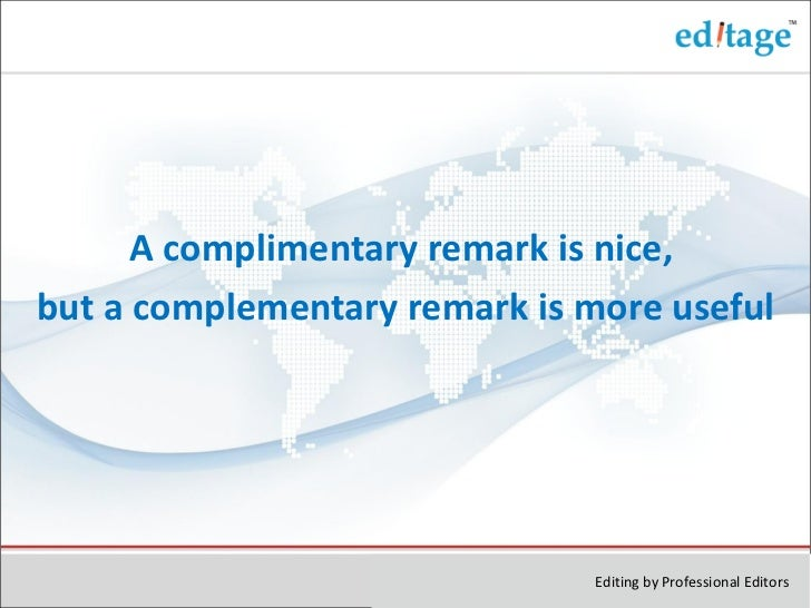 A complimentary remark is nice, but a complementary remark is more useful