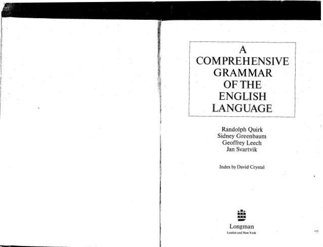 ACOMPREHENSIVEGRAMMAROFTHEENGLISHLANGUAGERandolph QuirkSidney GreenbaumGeoffrey LeechJan SvartvikIndex by David CrystalLon...