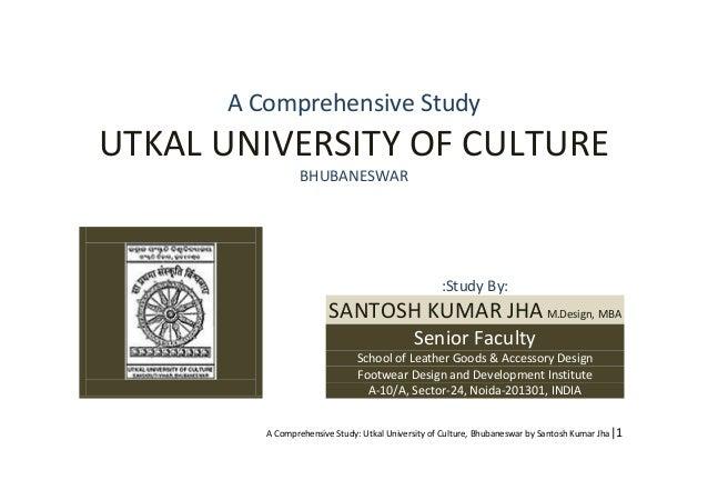 A Comprehensive Study: Utkal University of Culture, Bhubaneswar by Santosh Kumar Jha 1 A Comprehensive Study UTKAL UNIVERS...