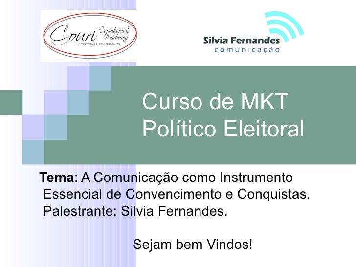 Curso de MKT               Político EleitoralTema: A Comunicação como Instrumento Essencial de Convencimento e Conquistas....