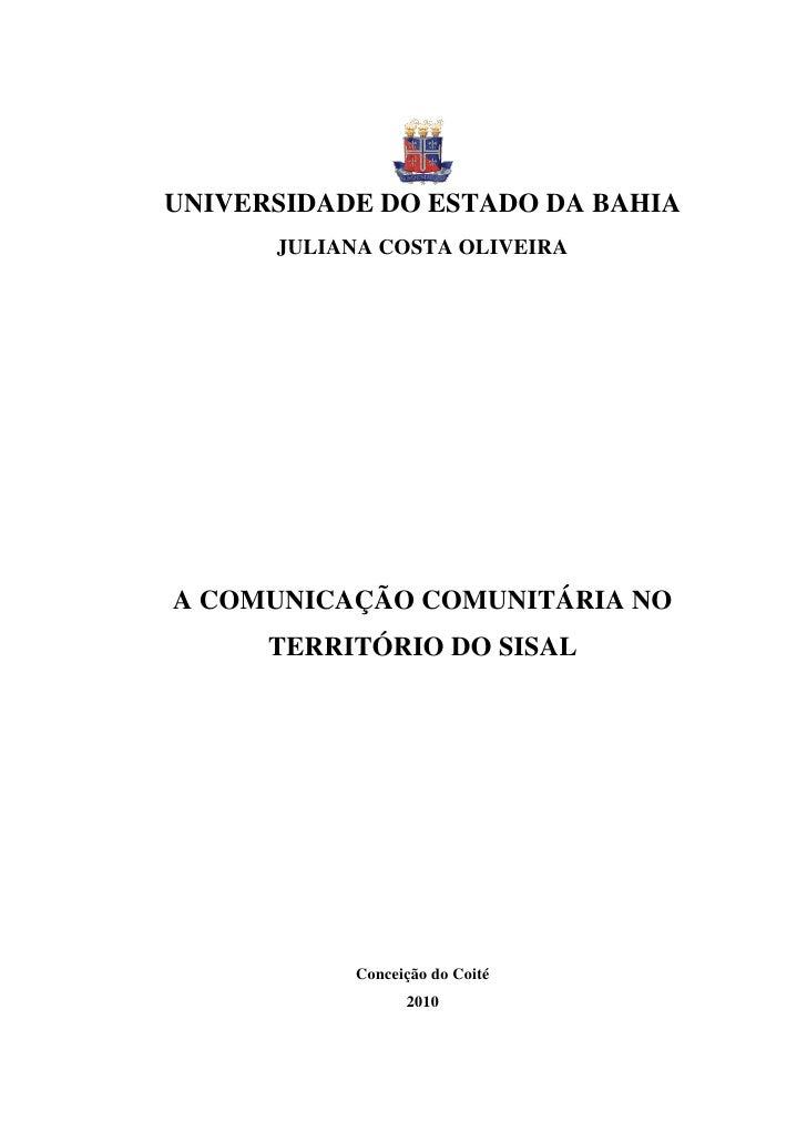 UNIVERSIDADE DO ESTADO DA BAHIA      JULIANA COSTA OLIVEIRAA COMUNICAÇÃO COMUNITÁRIA NO      TERRITÓRIO DO SISAL          ...