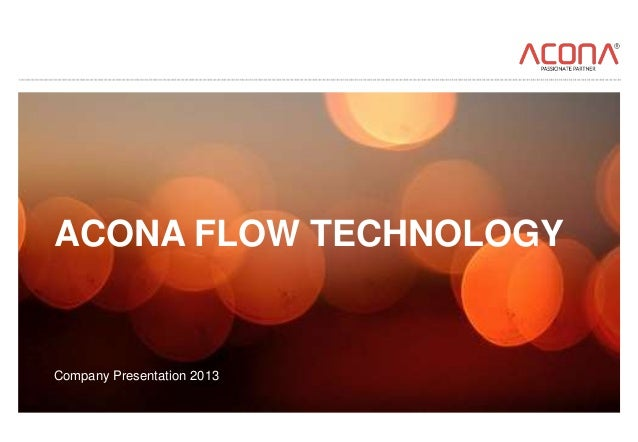 ACONA FLOW TECHNOLOGYCompany Presentation 2013
