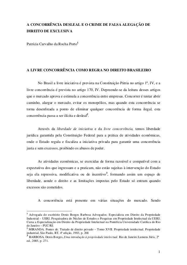1 A CONCORRÊNCIA DESLEAL E O CRIME DE FALSA ALEGAÇÃO DE DIREITO DE EXCLUSIVA Patrícia Carvalho da Rocha Porto1 A LIVRE CON...