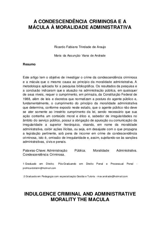 A CONDESCENDÊNCIA CRIMINOSA E A MÁCULA À MORALIDADE ADMINISTRATIVA Ricardo Fabiano Trindade de Araujo Maria da Assunção Vi...