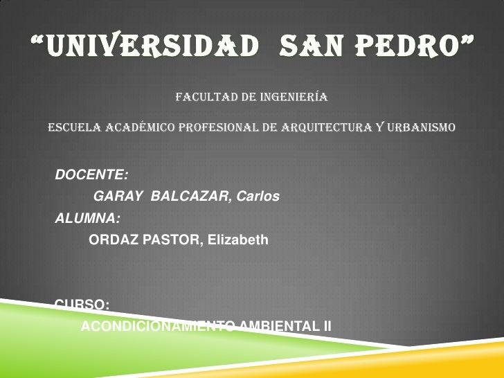 FACULTAD DE INGENIERÍAESCUELA ACADÉMICO PROFESIONAL DE ARQUITECTURA Y URBANISMODOCENTE:      GARAY BALCAZAR, CarlosALUMNA:...