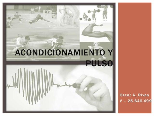 Oscar A, Rivas V – 25.646.499 ACONDICIONAMIENTO Y PULSO