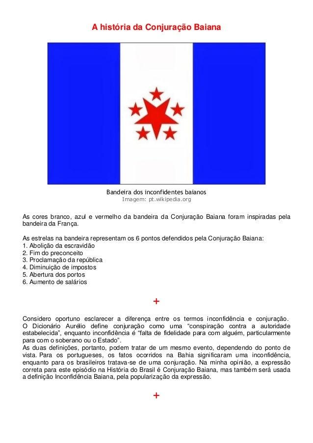 A história da Conjuração Baiana Bandeira dos inconfidentes baianos Imagem: pt.wikipedia.org As cores branco, azul e vermel...