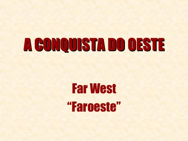 "A CONQUISTA DO OESTE       Far West      ""Faroeste"""
