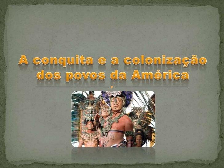 A conquista e a colonização dos povos da américa