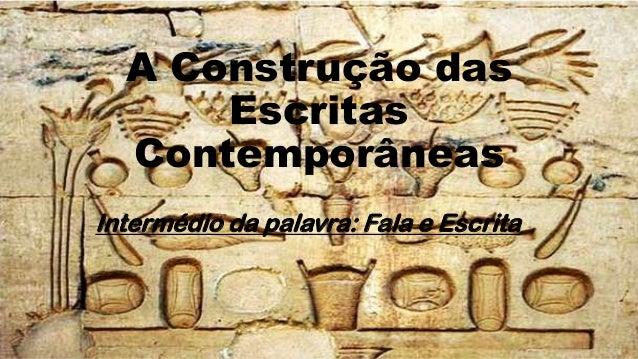 A Construção das Escritas Contemporâneas Intermédio da palavra: Fala e Escrita