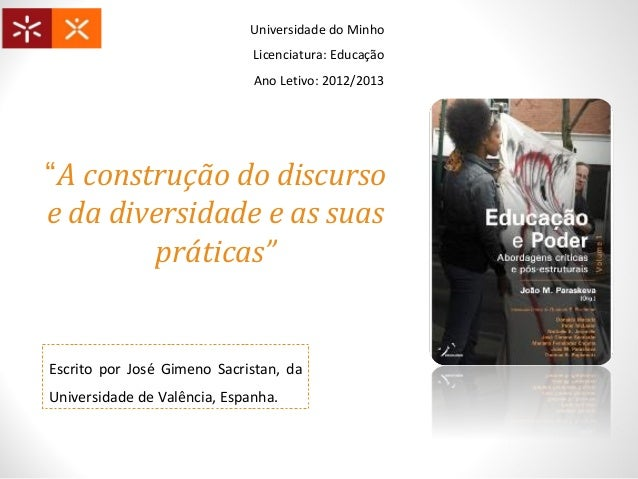 """""""A construção do discursoe da diversidade e as suaspráticas""""Universidade do MinhoLicenciatura: EducaçãoAno Letivo: 2012/20..."""