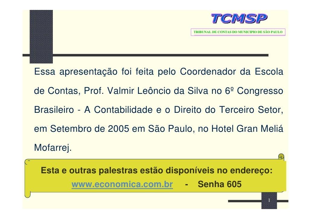 TRIBUNAL DE CONTAS DO MUNICIPIO DE SÃO PAULO     Essa apresentação foi feita pelo Coordenador da Escola de Contas, Prof. V...