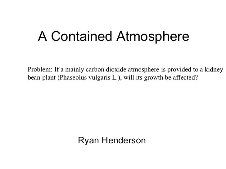A Contained Atmosphere If a mainly carbon dioxide atmosphere is provided to a kidney bean plant,will its growth be affecte...