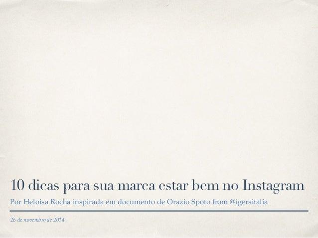 10 dicas para sua marca estar bem no Instagram  Por Heloisa Rocha inspirada em documento de Orazio Spoto from @igersitalia...