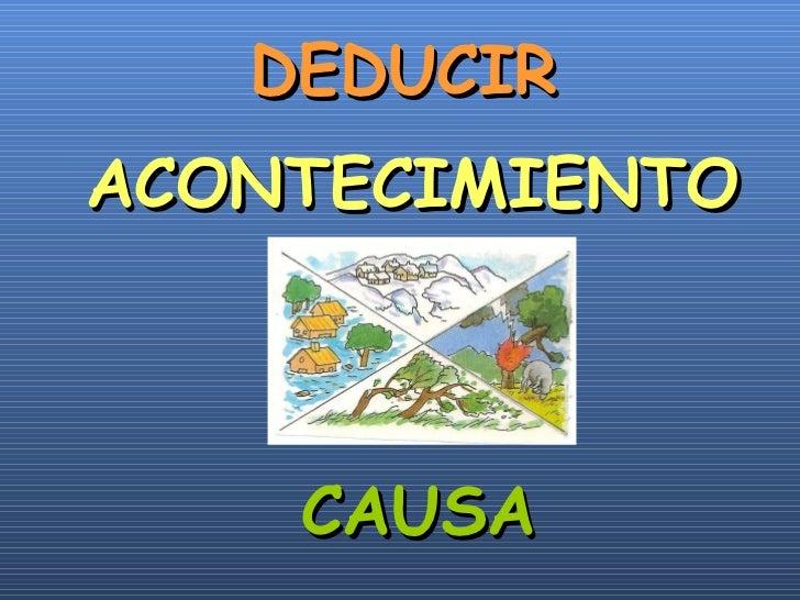 DEDUCIR ACONTECIMIENTO CAUSA