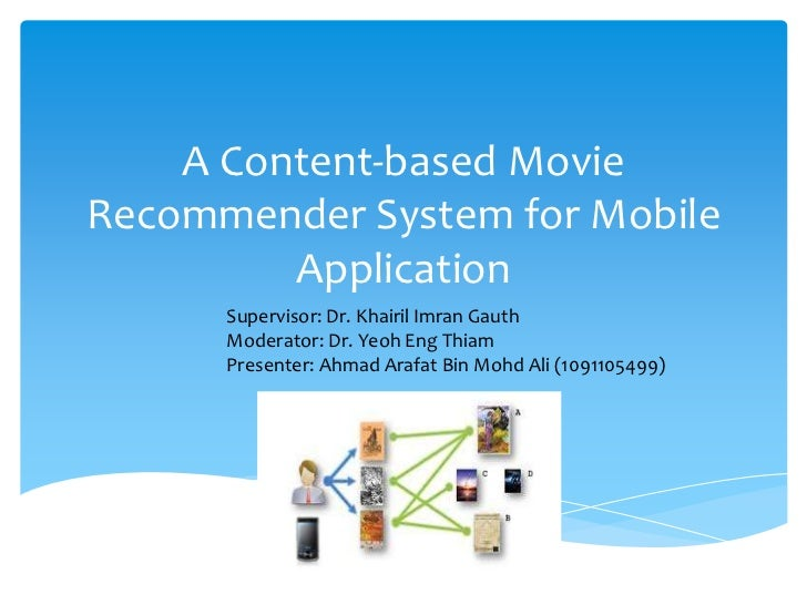 A Content-based MovieRecommender System for Mobile         Application      Supervisor: Dr. Khairil Imran Gauth      Moder...
