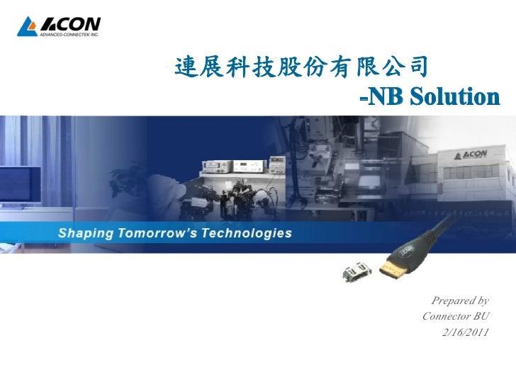 連展科技股份有限公司       -NB Solution               Prepared by              Connector BU                 2/16/2011