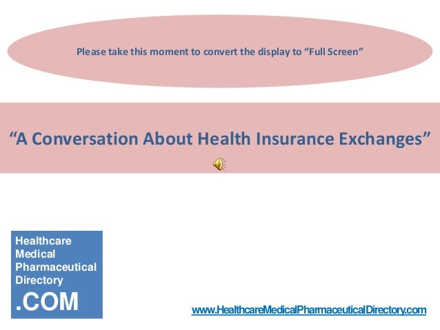 """Please take this moment to convert the display to """"Full Screen""""""""A Conversation About Health Insurance Exchanges""""Healthcare..."""