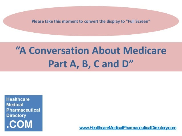 """Please take this moment to convert the display to """"Full Screen""""  """"A Conversation About Medicare Part A, B, C and D"""" Health..."""