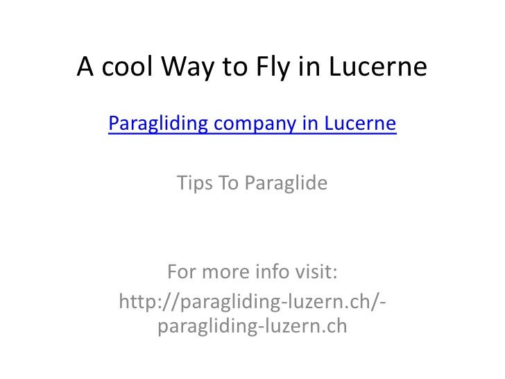 A cool Way to Fly in Lucerne  Paragliding company in Lucerne         Tips To Paraglide         For more info visit:   http...