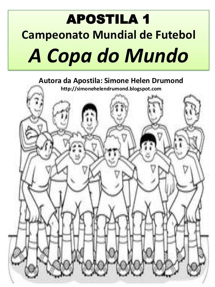 APOSTILA 1Campeonato Mundial de Futebol A Copa do Mundo  Autora da Apostila: Simone Helen Drumond        http://simonehele...