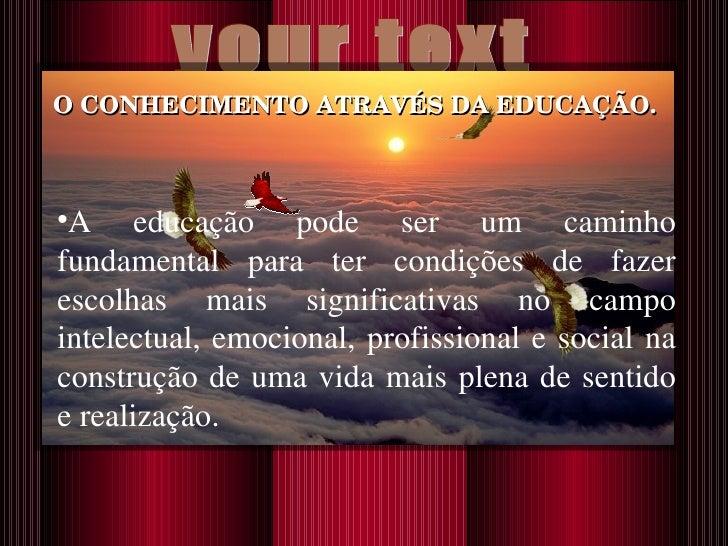 your text <ul><li>A educação pode ser um caminho fundamental para ter condições de fazer escolhas mais significativas no c...