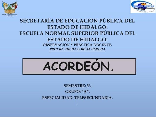 """SEMESTRE: 3°. GRUPO: """"A"""". ESPECIALIDAD: TELESECUNDARIA. . SECRETARÍA DE EDUCACIÓN PÚBLICA DEL ESTADO DE HIDALGO. ESCUELA N..."""