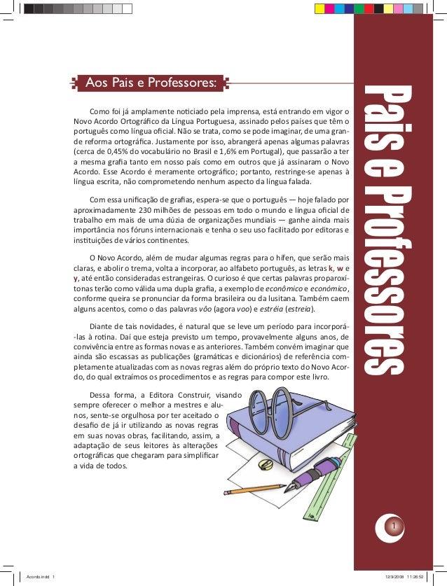 1 PaiseProfessores Aos Pais e Professores: Como foi já amplamente noƟciado pela imprensa, está entrando em vigor o Novo Ac...