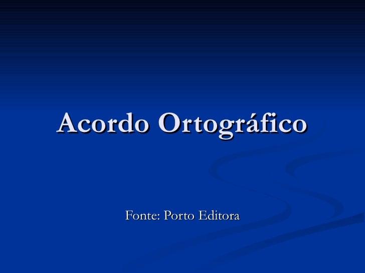Acordo Ortográfico Fonte: Porto Editora