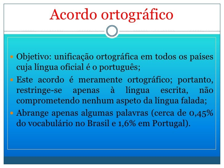 Acordoortográfico<br /><ul><li>Objetivo: unificação ortográfica em todos os países cuja língua oficial é o português;</li>...
