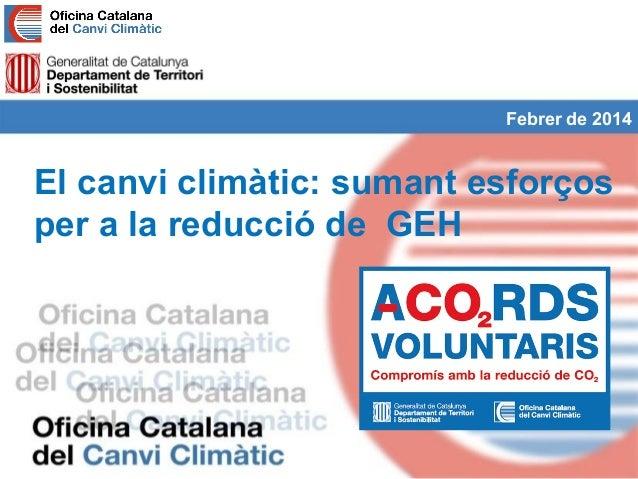 Febrer de 2014  El canvi climàtic: sumant esforços per a la reducció de GEH